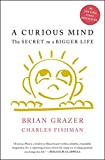 img - for A Curious Mind: The Secret to a Bigger Life book / textbook / text book