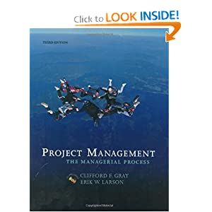 Project Management: The Managerial Process (McGraw-Hill/Irwin Series Operations and Decision Sciences) Clifford F. Gray and Erik W. Larson