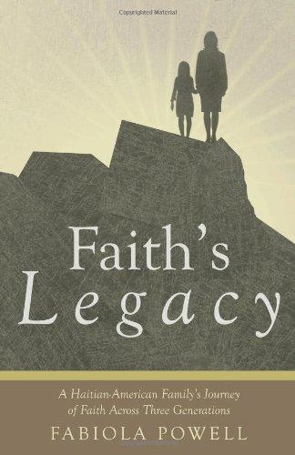 Faith's Legacy: A Haitian-American Family's Journey of Faith Across Three Generations