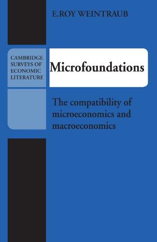Microfoundations: The Compatibility of Microeconomics and Macroeconomics (Cambridge Surveys of Economic Literature), by E. Roy Weintraub