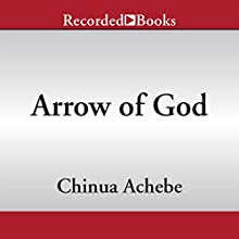 Arrow of God (       UNABRIDGED) by Chinua Achebe Narrated by Peter Jay Fernandez