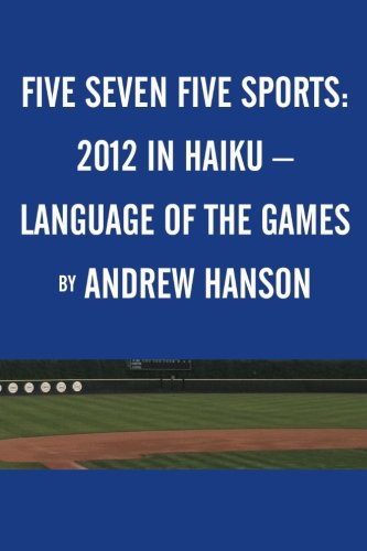 Five Seven Five Sports: 2012 in Haiku Language of the Games