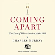 Coming Apart: The State of White America, 1960–2010 Audiobook by Charles Murray Narrated by Traber Burns