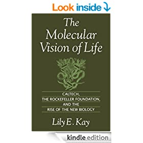 The Molecular Vision of Life: Caltech, the Rockefeller Foundation, and the Rise of the New Biology: Caltech, the Rockefeller Foundation and the Rise of ... on the History & Philosophy of Biology)