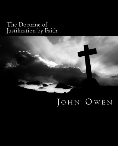 The Doctrine of Justification by Faith, by John Owen