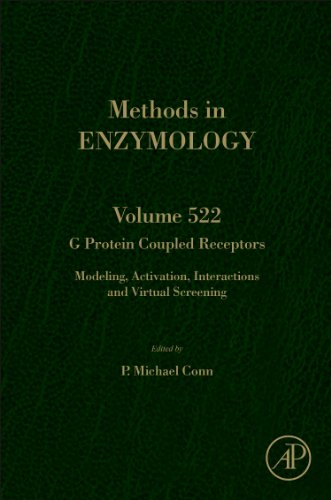 G Protein Coupled Receptors, Volume 522: Modeling, Activation, Interactions And Virtual Screening (Methods In Enzymology)