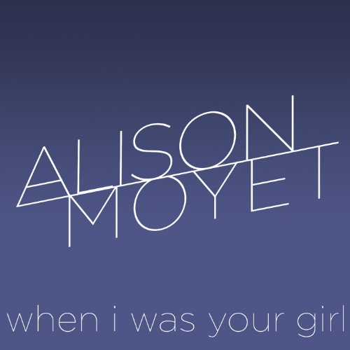 Alison Moyet – When I Was Your Girl (2013) [FLAC]