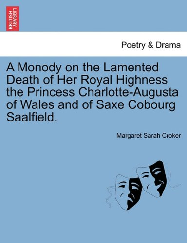 A Monody on the Lamented Death of Her Royal Highness the Princess Charlotte-Augusta of Wales and of Saxe Cobourg Saalfield.