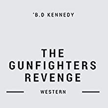 The Gunfighter's Revenge: The Peacemaker Western Series, Book 1 | Livre audio Auteur(s) : B.D. Kennedy Narrateur(s) : Mark Carrell