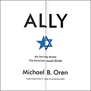 Ally: My Journey Across the American-Israeli Divide (       UNABRIDGED) by Michael B. Oren Narrated by Michael B. Oren