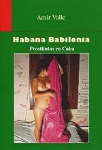 Habana Babilonia o Prostitutas en Cuba: El Bestseller sobre la prostitución en la Cuba comunista