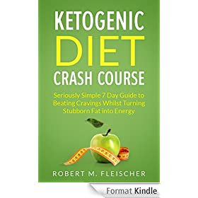 Ketogenic Diet Crash Course: Seriously Simple 7 Day Guide to Beating Cravings Whilst Turning Stubborn Fat into Energy (English Edition)