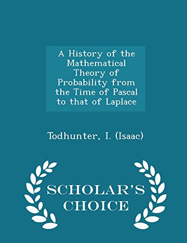 A History of the Mathematical Theory of Probability from the Time of Pascal to that of Laplace - Scholar's Choice Edition