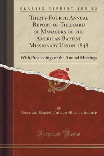 Thirty-Fourth Annual Report of Theboard of Managers of the American Baptist Missionary Union 1848: With Proceedings of the Annual Meetings (Classic Reprint)