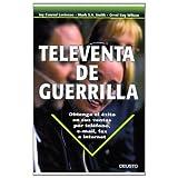 Televenta de guerrilla: Obtenga el éxito en sus ventas por teléfono, e-mail, fax e internet (MARKETING Y VENTAS...
