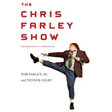 The Chris Farley Show: A Biography in Three Acts Audiobook by Tom Farley, Tanner Colby Narrated by Therese Plummer, L. J. Ganser, Mark Boyett