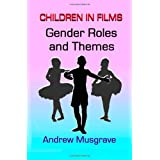 Gender Roles and Themes: Children in Films: 1by Andrew Musgrave