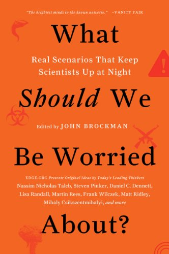 """The publisher of Edge.org (""""The world's smartest website""""— The Guardian ) poses the question:  What Should We Be Worried About?: Real Scenarios That Keep Scientists Up at Night by John Brockman"""