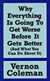 Vernon Coleman Why Everything is Going to Get Worse Before it Gets Better: And What You Can Do About it
