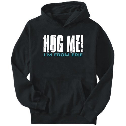 Hug Me, I'm From Erie sweatshirt