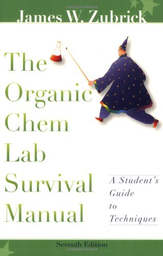 The Organic Chem Lab Survival Manual, A Student'S Guide To Techniques