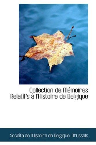 Collection de Mémoires Relatifs à l'Histoire de Belgique