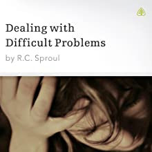 Dealing with Difficult Problems Speech by R. C. Sproul Narrated by R. C. Sproul