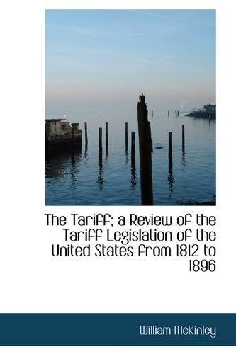 The Tariff; a Review of the Tariff Legislation of the United States from 1812 to 1896