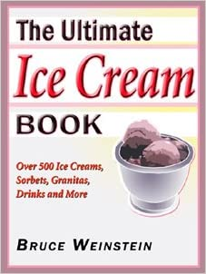 The Ultimate Ice Cream Book: Over 500 Ice Creams, Sorbets, Granitas, (Ultimate Cookbooks)