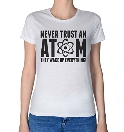 Never Trust An Atom, They Wakw Up Everything Women's T-Shirt Large