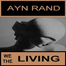 We the Living (       UNABRIDGED) by Ayn Rand Narrated by Mary Woods