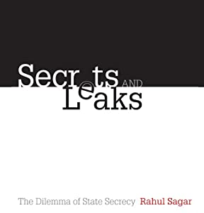 Secrets and Leaks: The Dilemma of State Secrecy | [Rahul Sagar]