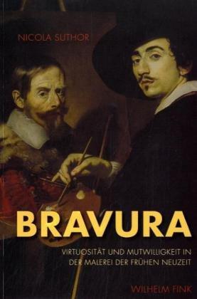 BRAVURA: Virtuositat und Mutwilligkeit in der Malerei der Fruhen Neuzeit PDF