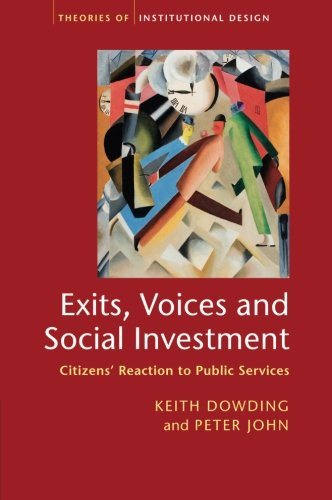 Exits, Voices and Social Investment: Citizens' Reaction To Public Services (Theories of Institutional Design)