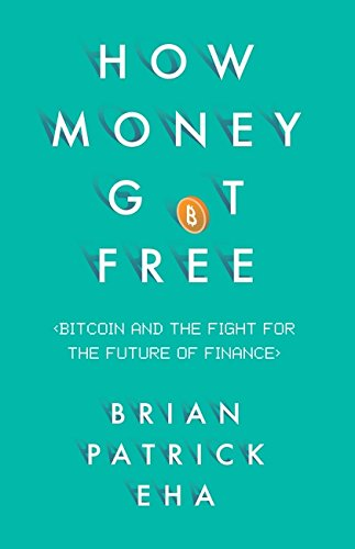 How Money Got Free: Bitcoin and the Fight for the Future of Finance [Eha, Brian Patrick] (Tapa Dura)