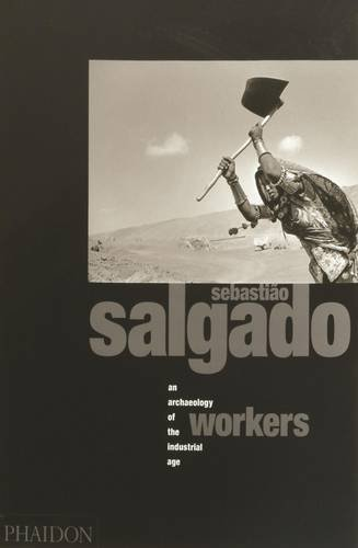 Workers. An Archaeology Of The Industrial Age (Photography)