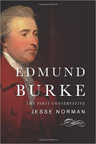Edmund Burke: The First Conservative written by Jesse Norman