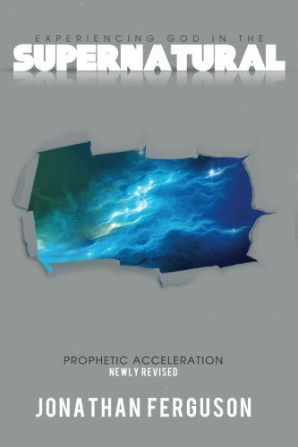 Experiencing God in the Supernatural Newly Revised: Prophetic Acceleration (In Quest Of The White God compare prices)