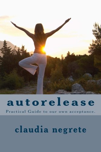 autorelease: Practical Guide to our own acceptance. (Volume 1)