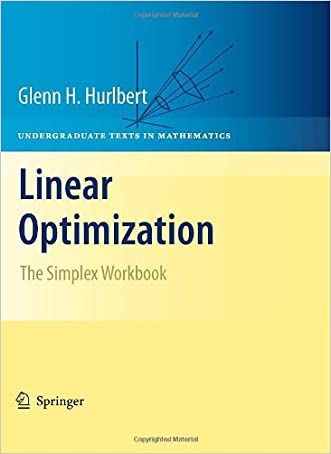 Linear Optimization: The Simplex Workbook (Undergraduate Texts in Mathematics) written by Glenn Hurlbert