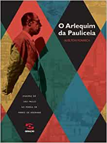 Arlequim da Pauliceia. Imagens de São Paulo na Poesia de Mario de