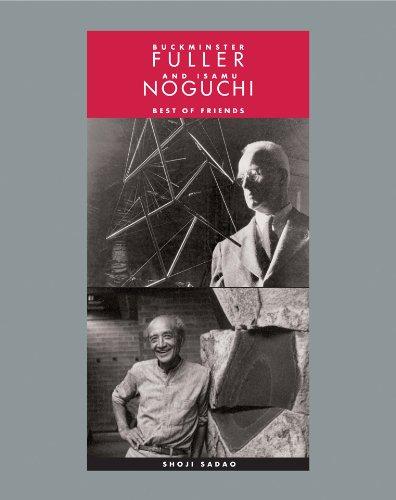 Buckminster Fuller and Isamu Noguchi: Best of Friends