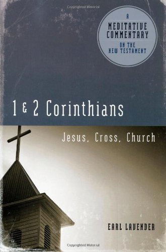 Meditative Commentary Series: 1 and 2 Corinthians: Jesus, Cross, Church