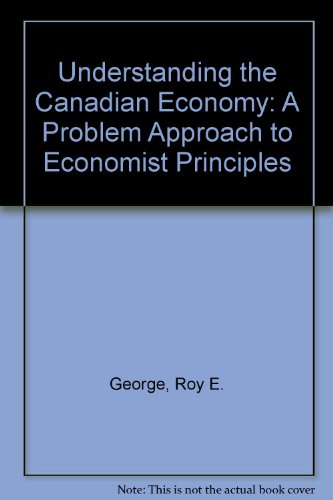 Understanding the Canadian Economy: A Problems Approach to Economic Principles
