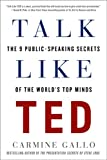 Talk Like TED: The 9 Public-Speaking Secrets of the World s Top Minds
