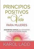 img - for Principios positivos de vida para mujeres: Ocho Secretos para convertir sus retos en posibilidades (Spanish Edition) book / textbook / text book