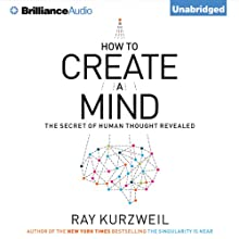 How to Create a Mind: The Secret of Human Thought Revealed (       UNABRIDGED) by Ray Kurzweil Narrated by Christopher Lane