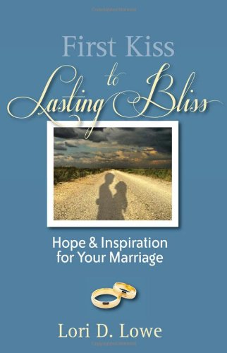 First Kiss to Lasting Bliss: Hope & Inspiration for Your Marriage