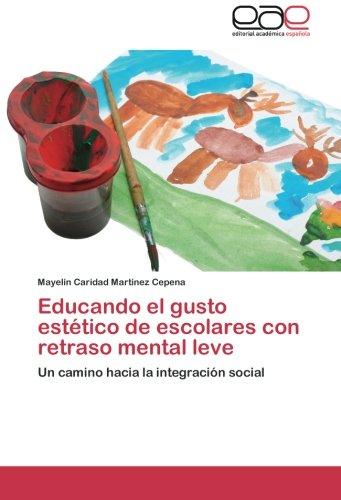 Educando el gusto estético de escolares con retraso mental leve Un camino hacia la integración social  [Martínez Cepena, Mayelín Caridad] (Tapa Blanda)