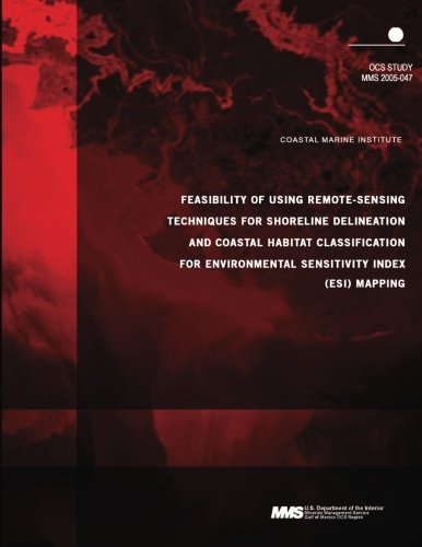 Feasibility of Using Remote-Sensing Techniques for Shoreline Delineation and Coastal Habitat Classification for Environmental Sensitivity Index (ESI) Mapping PDF